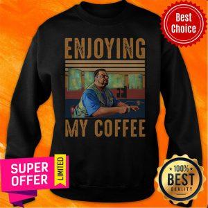Nice Enjoying My Coffee Sweatshirt