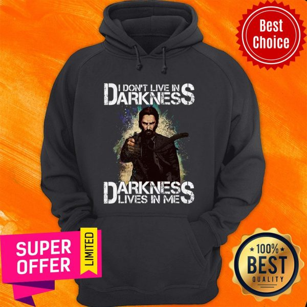 Nice I Don't Live In Darkness Darkness Lives In Me Hoodie