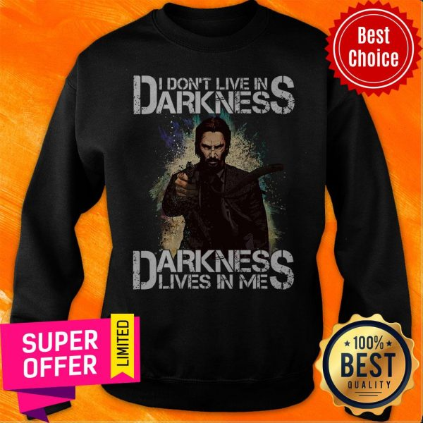 Nice I Don't Live In Darkness Darkness Lives In Me Sweatshirt