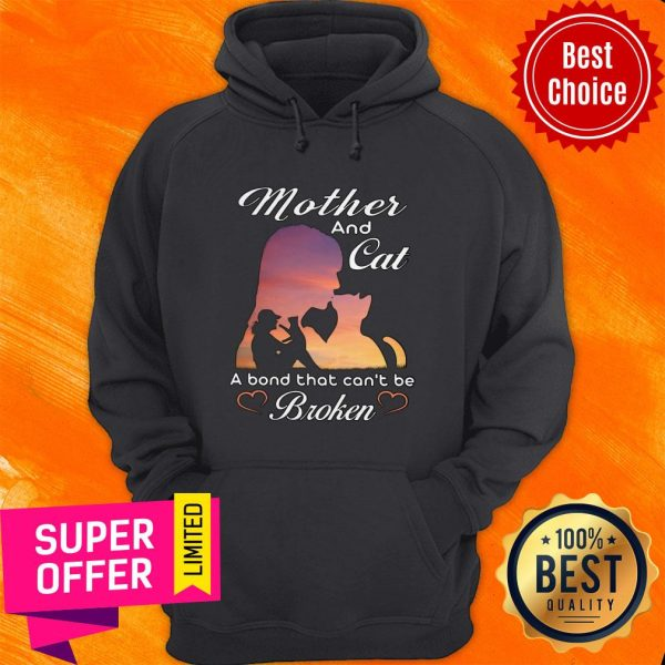 Nice Mother And Cat A Bond That Can't Be Broken Hoodie