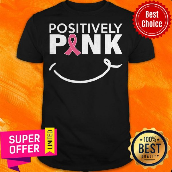 Nice Positively Pink Breast Cancer Shirt