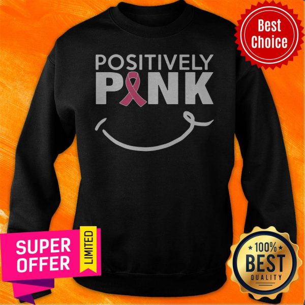 Nice Positively Pink Breast Cancer Sweatshirt