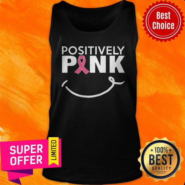 Nice Positively Pink Breast Cancer Tank Top