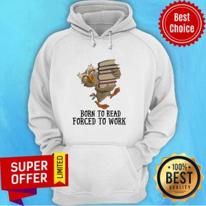 Official Born To Read Forced To Work Hoodie