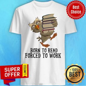 Official Born To Read Forced To Work Shirt