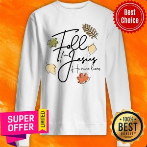 Official Fall For Jesus Tee He Never Leaves Sweatshirt