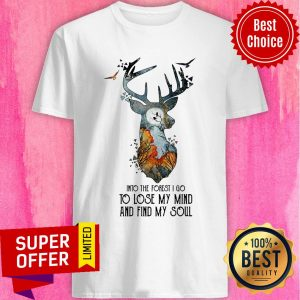 Official Into The Forest I Go To Lose My Mind And Find My Soul Shirt