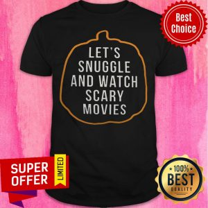 Official Let's Snuggle And Watch Scary Movies Shirt