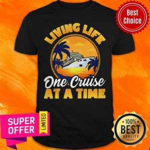 Official Living Life One Cruise At A Time Shirt