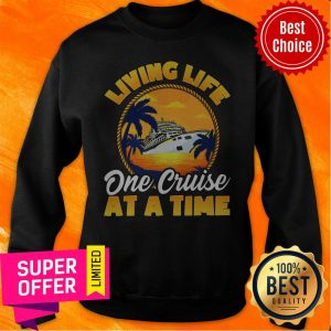 Official Living Life One Cruise At A Time Sweatshirt