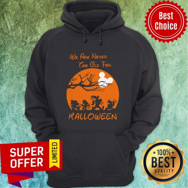 Official We Are Never Too Old For Halloween Hoodie