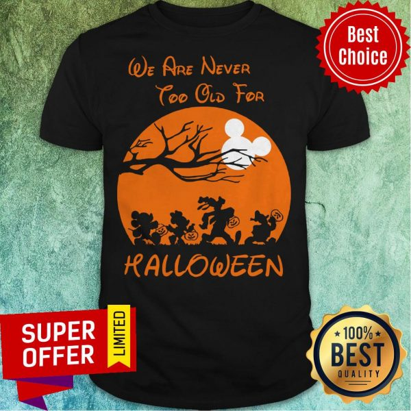 Official We Are Never Too Old For Halloween Shirt