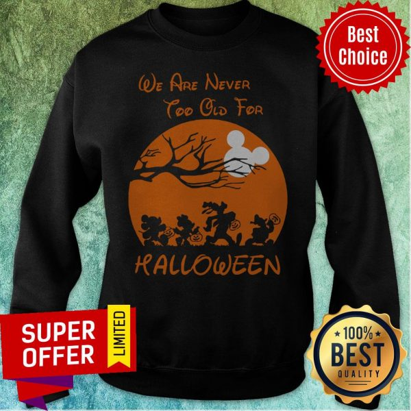 Official We Are Never Too Old For Halloween Sweatshirt