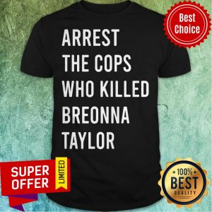 Premium Arrest The Cops Who Killed Breonna Taylor Shirt