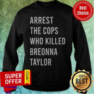 Premium Arrest The Cops Who Killed Breonna Taylor Sweatshirt