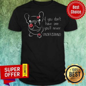 Premium If You Don't Have One You'll Never Understand Shirt