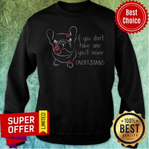 Premium If You Don't Have One You'll Never Understand Sweatshirt