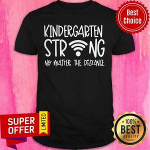 Premium Kindergarten Strong No Matter The Distance Shirt