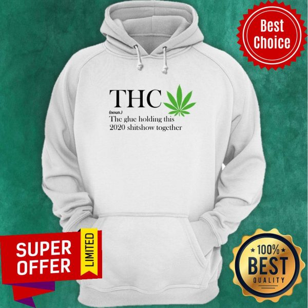 Premium Thc The Glue Holding This 2020 Shitshow Together Hoodie