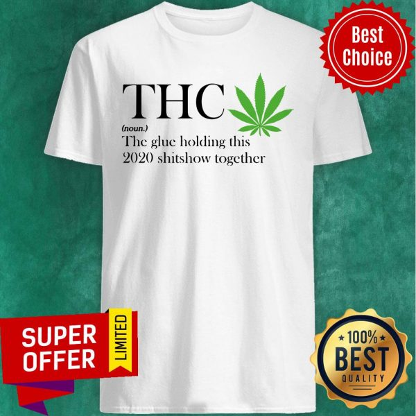Premium Thc The Glue Holding This 2020 Shitshow Together Shirt