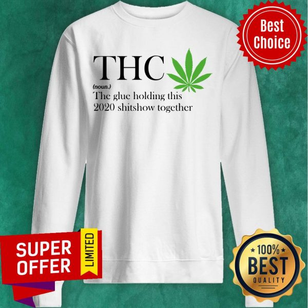 Premium Thc The Glue Holding This 2020 Shitshow Together Sweatshirt