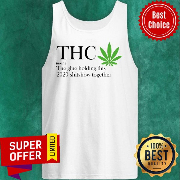 Premium Thc The Glue Holding This 2020 Shitshow Together Tank Top