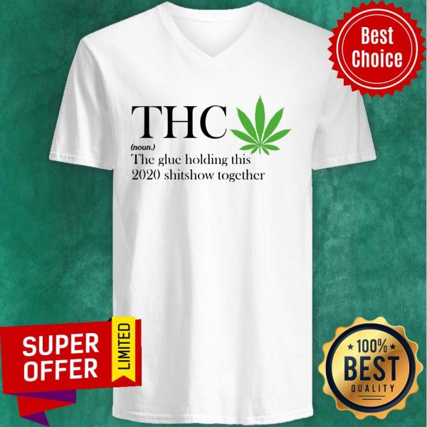 Premium Thc The Glue Holding This 2020 Shitshow Together V-neck