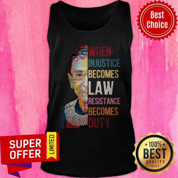 Ruth Bader Ginsburg When Injustice Becomes Law Resistance Becomes Duty Tee Tank Top