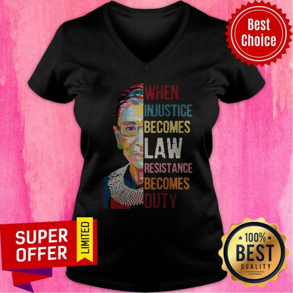 Ruth Bader Ginsburg When Injustice Becomes Law Resistance Becomes Duty Tee V-neck