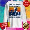 Sir Rod Stewart Yes I Am Old But I Saw Rob Stewart On Stage Vintage Retro Sweatshirt