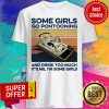 Some Girls Go Pontooning And Drink Too Much It's Me I'm Some Girls Shirt