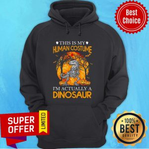 This Is My Human Costume I'm Actually A Dinosaur Halloween Hoodie