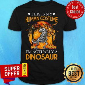This Is My Human Costume I'm Actually A Dinosaur Halloween Shirt