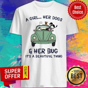 Top A Girl Her Dogs And Her Bug It's A Beautiful Thing Shirt