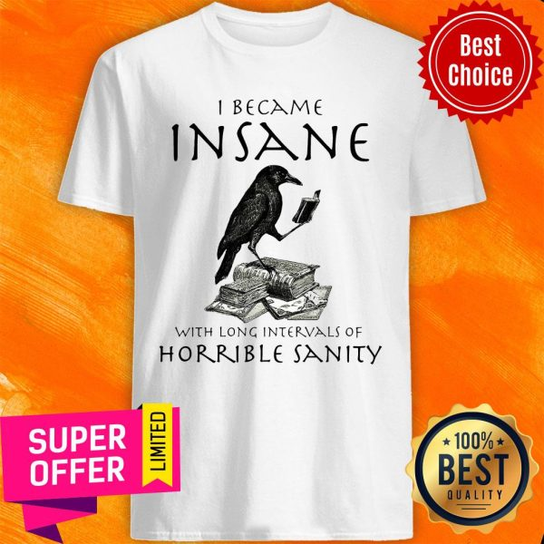 Top I Became Insane With Long Intervals Of Horrible Sanity Shirt
