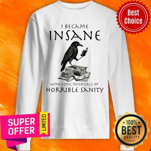 Top I Became Insane With Long Intervals Of Horrible Sanity Sweatshirt