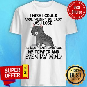 Top I Wish I Could Lose Weight As Easy As I Lose Shirt
