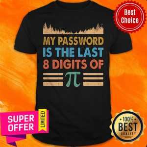 Top My Password Is The Last 8 Digits Of Pi Shirt