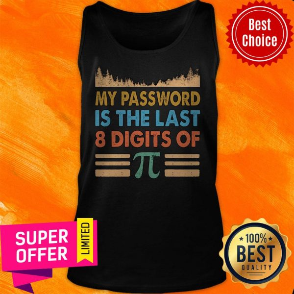 Top My Password Is The Last 8 Digits Of Pi Tank Top