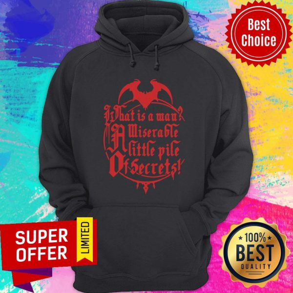 Top What Is A Man Miserable A Little Pile Of Secrets Hoodie