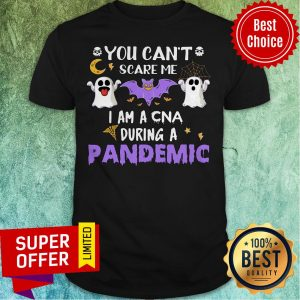 You Can't Scare Me I Am A Cna During A Pandemic Shirt