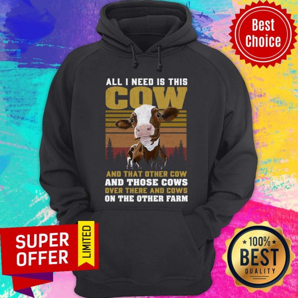 All I Need Is This Cow And That Other Cow And Those Cows On The Farm Hoodie