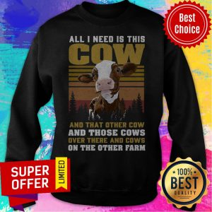 All I Need Is This Cow And That Other Cow And Those Cows On The Farm Sweatshirt
