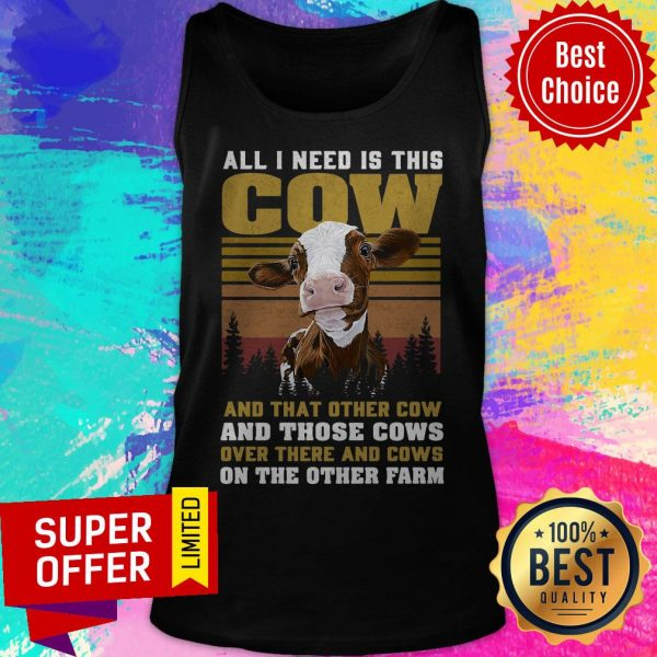 All I Need Is This Cow And That Other Cow And Those Cows On The Farm Tank Top