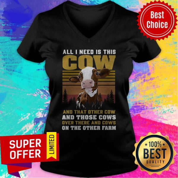 All I Need Is This Cow And That Other Cow And Those Cows On The Farm V-neck