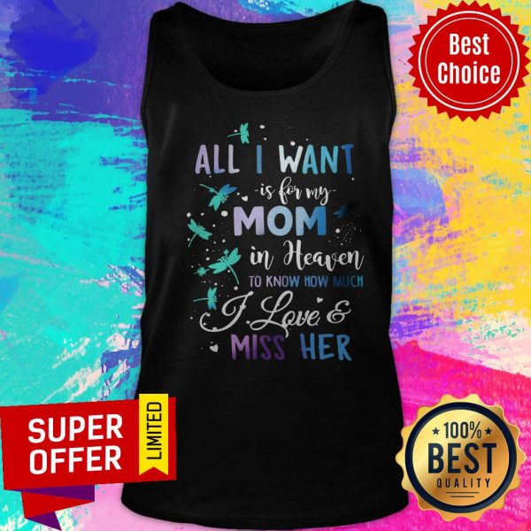 All I Want Is For My Mom In Heaven To Know How Much I Love And Miss Her Tank Top