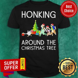 Awesome Honking Around The Christmas Tree Shirt