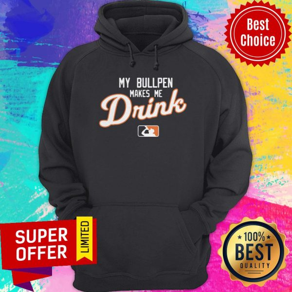 Awesome My Bullpen Makes Me Drink Detroit Hoodie