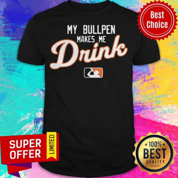 Awesome My Bullpen Makes Me Drink Detroit Shirt