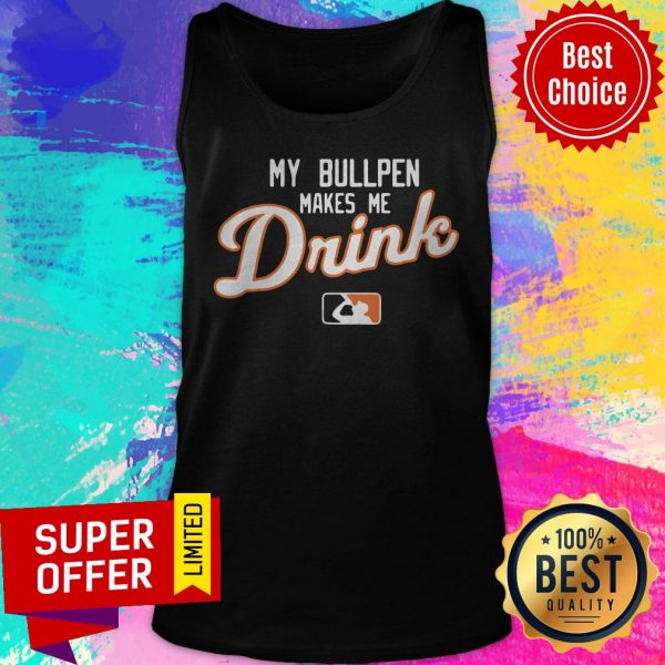 Awesome My Bullpen Makes Me Drink Detroit Tank Top